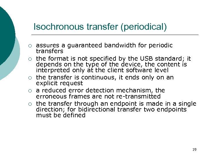 Isochronous transfer (periodical) ¡ ¡ ¡ assures a guaranteed bandwidth for periodic transfers the