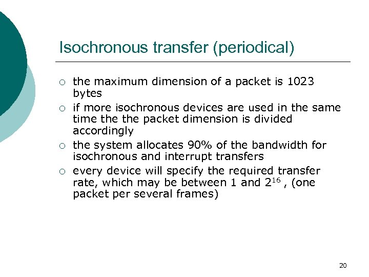 Isochronous transfer (periodical) ¡ ¡ the maximum dimension of a packet is 1023 bytes