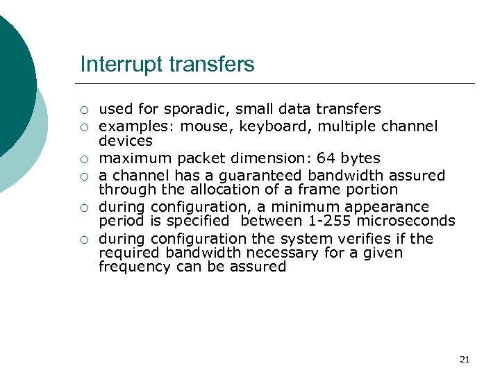 Interrupt transfers ¡ ¡ ¡ used for sporadic, small data transfers examples: mouse, keyboard,