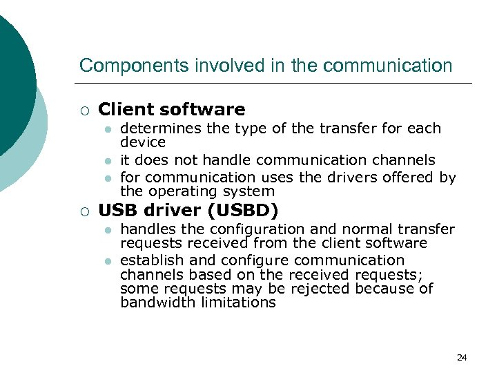 Components involved in the communication ¡ Client software l l l ¡ determines the