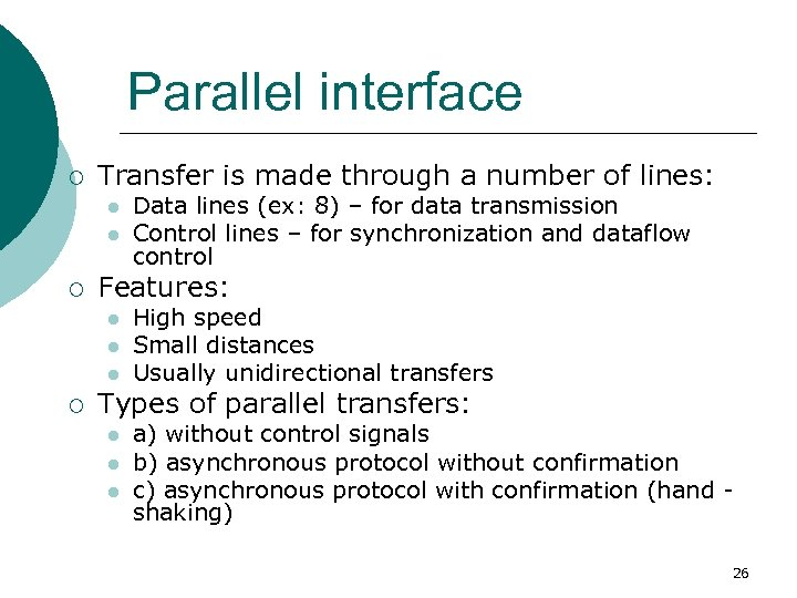 Parallel interface ¡ Transfer is made through a number of lines: l l ¡