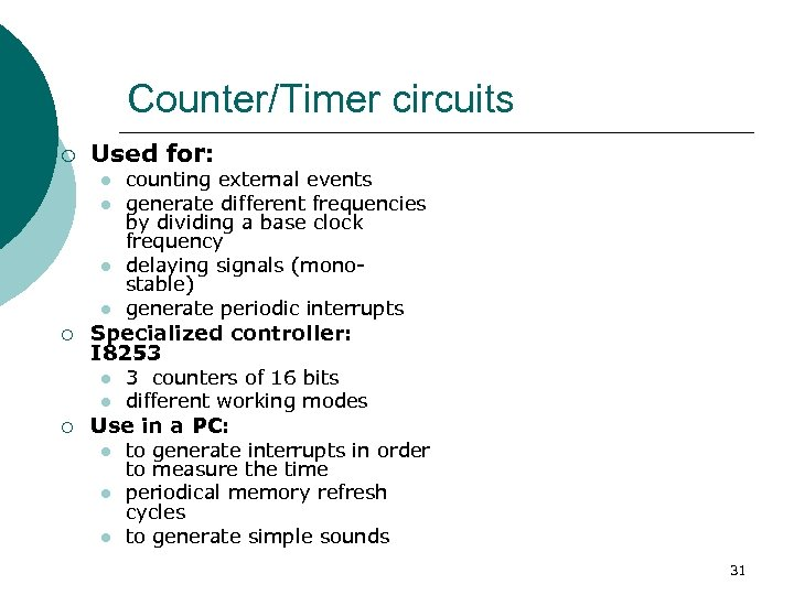 Counter/Timer circuits ¡ Used for: l l ¡ Specialized controller: I 8253 l l