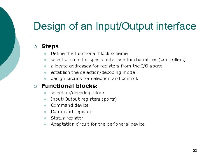 Design of an Input/Output interface ¡ Steps l l l ¡ Define the functional