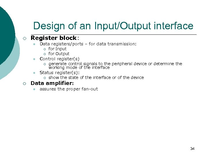 Design of an Input/Output interface ¡ Register block: l Data registers/ports – for data