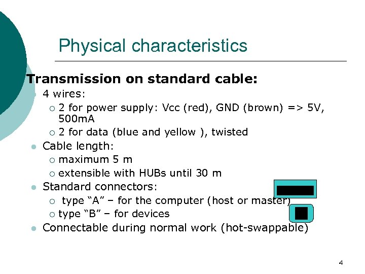 Physical characteristics ¡ Transmission on standard cable: l l 4 wires: ¡ 2 for