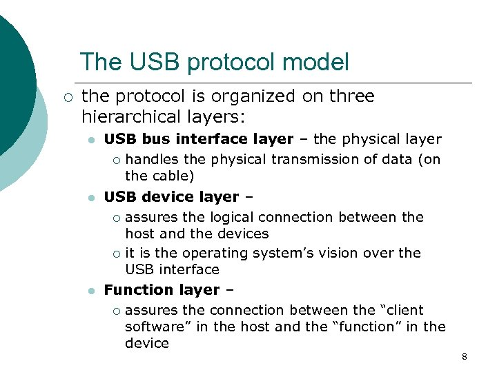 The USB protocol model ¡ the protocol is organized on three hierarchical layers: l
