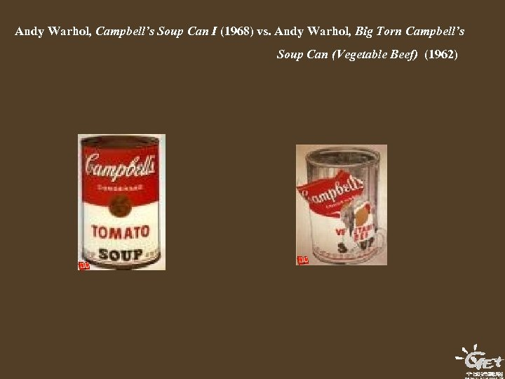 Andy Warhol, Campbell's Soup Can I (1968) vs. Andy Warhol, Big Torn Campbell's Soup