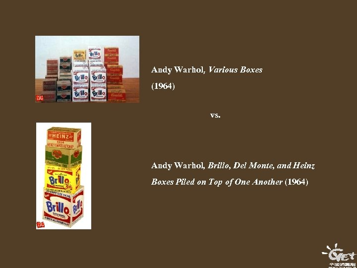 Andy Warhol, Various Boxes (1964) vs. Andy Warhol, Brillo, Del Monte, and Heinz Boxes