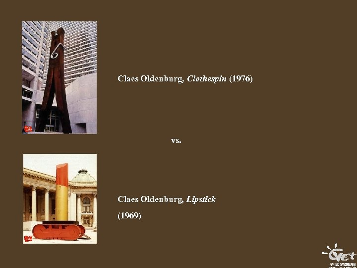Claes Oldenburg, Clothespin (1976) vs. Claes Oldenburg, Lipstick (1969)