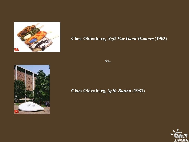 Claes Oldenburg, Soft Fur Good Humors (1963) vs. Claes Oldenburg, Split Button (1981)