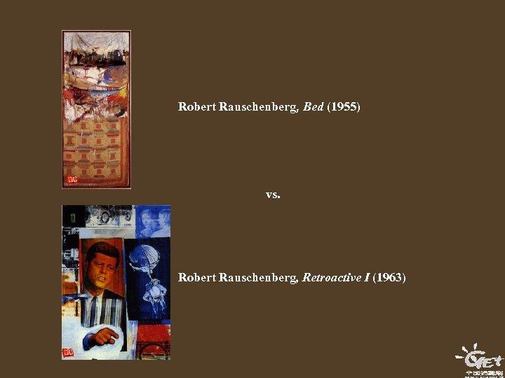 Robert Rauschenberg, Bed (1955) vs. Robert Rauschenberg, Retroactive I (1963)
