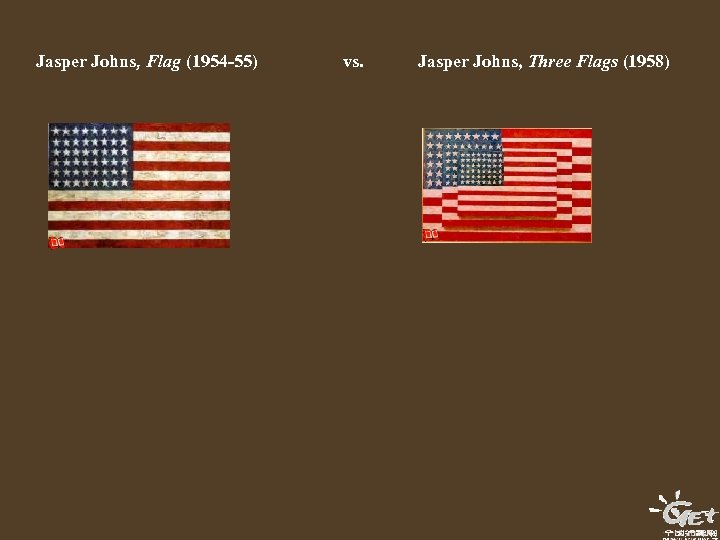 Jasper Johns, Flag (1954 -55) vs. Jasper Johns, Three Flags (1958)