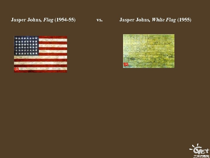 Jasper Johns, Flag (1954 -55) vs. Jasper Johns, White Flag (1955)