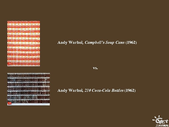 Andy Warhol, Campbell's Soup Cans (1962) vs. Andy Warhol, 210 Coca-Cola Bottles (1962)