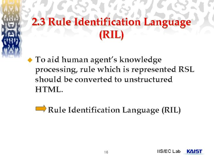 2. 3 Rule Identification Language (RIL) u To aid human agent's knowledge processing, rule
