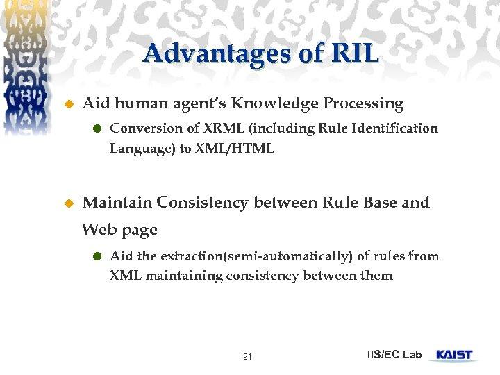 Advantages of RIL u Aid human agent's Knowledge Processing u Conversion of XRML (including