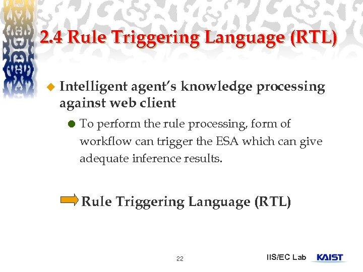 2. 4 Rule Triggering Language (RTL) u Intelligent agent's knowledge processing against web client