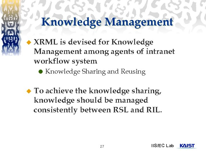 Knowledge Management u XRML is devised for Knowledge Management among agents of intranet workflow