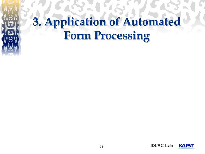 3. Application of Automated Form Processing 28 IIS/EC Lab