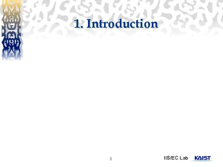 1. Introduction 3 IIS/EC Lab