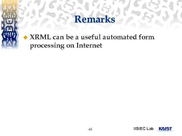Remarks u XRML can be a useful automated form processing on Internet 40 IIS/EC