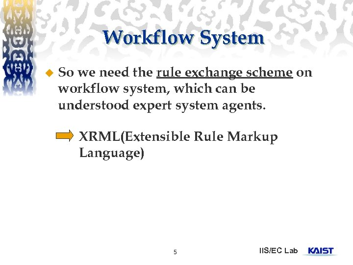 Workflow System u So we need the rule exchange scheme on workflow system, which
