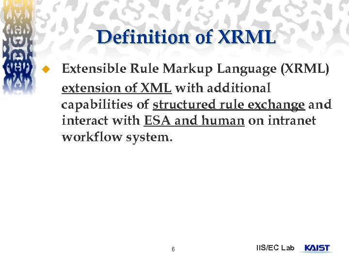 Definition of XRML u Extensible Rule Markup Language (XRML) extension of XML with additional