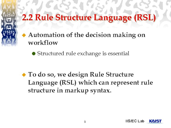 2. 2 Rule Structure Language (RSL) u Automation of the decision making on workflow