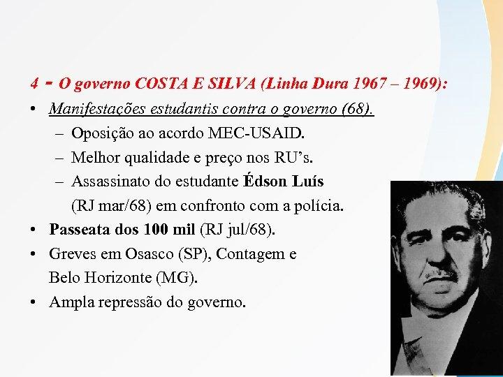 4 - O governo COSTA E SILVA (Linha Dura 1967 – 1969): • Manifestações
