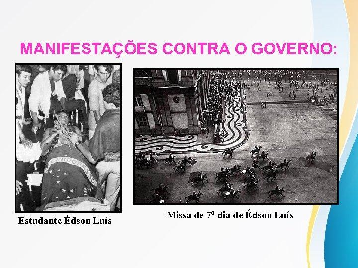 MANIFESTAÇÕES CONTRA O GOVERNO: Estudante Édson Luís Missa de 7º dia de Édson Luís