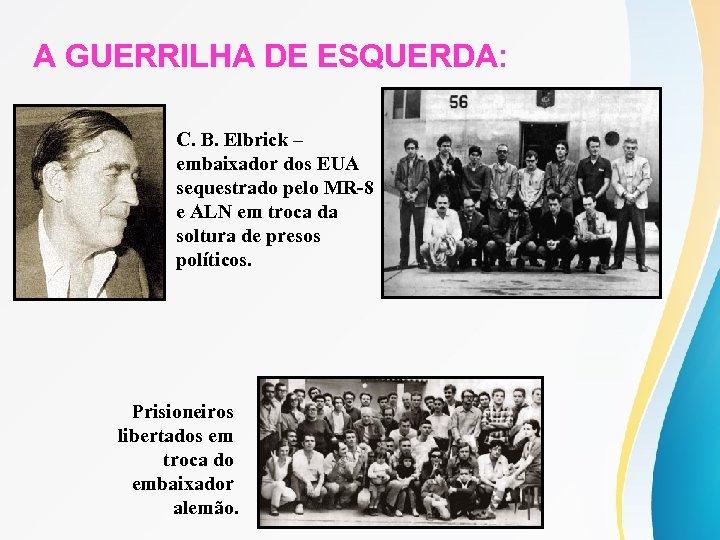 A GUERRILHA DE ESQUERDA: C. B. Elbrick – embaixador dos EUA sequestrado pelo MR-8