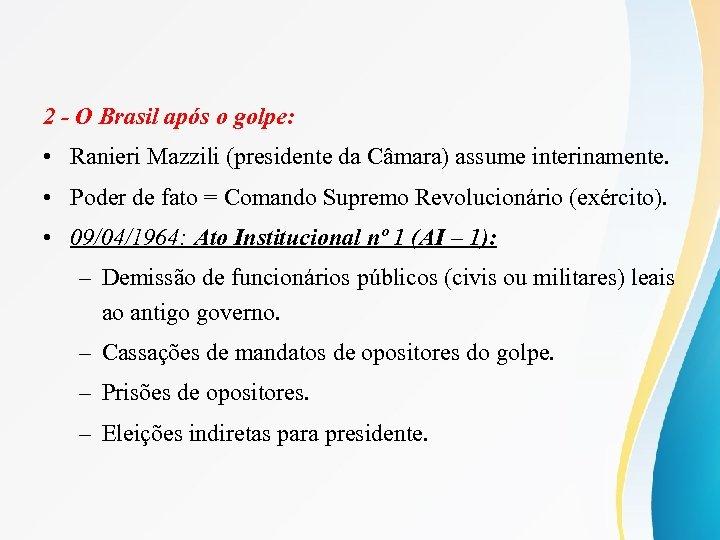 2 - O Brasil após o golpe: • Ranieri Mazzili (presidente da Câmara) assume
