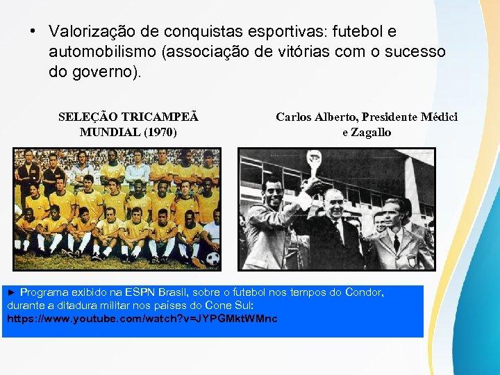 • Valorização de conquistas esportivas: futebol e automobilismo (associação de vitórias com o