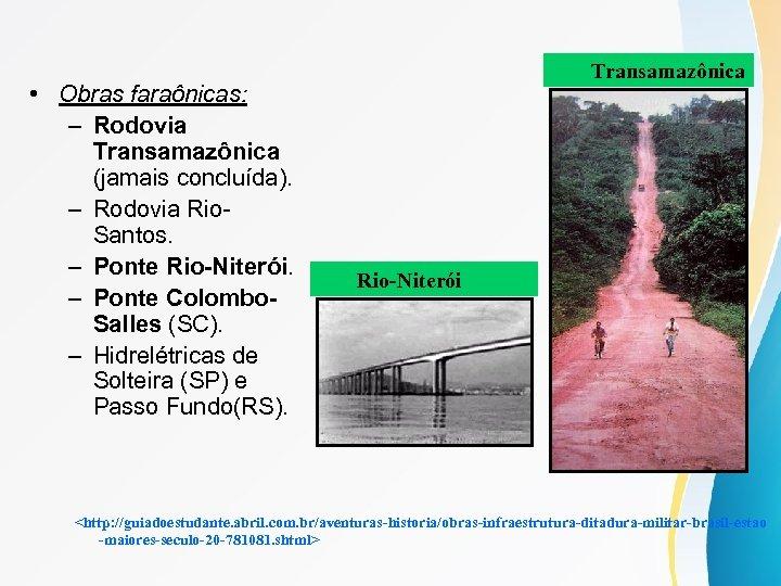 • Obras faraônicas: – Rodovia Transamazônica (jamais concluída). – Rodovia Rio. Santos. –