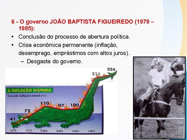 6 - O governo JOÃO BAPTISTA FIGUEIREDO (1979 – 1985): • Conclusão do processo