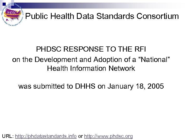 Public Health Data Standards Consortium PHDSC RESPONSE TO THE RFI on the Development and