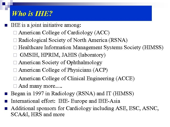 Who is IHE? n IHE is a joint initiative among: ¨ American College of