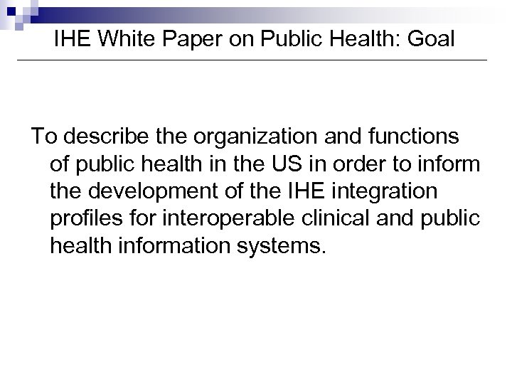 IHE White Paper on Public Health: Goal To describe the organization and functions of