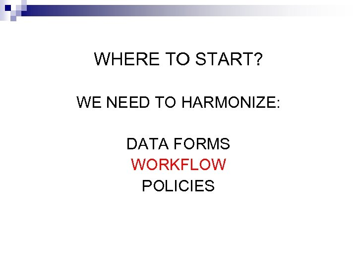WHERE TO START? WE NEED TO HARMONIZE: DATA FORMS WORKFLOW POLICIES
