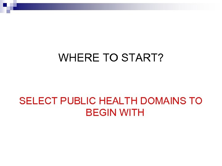 WHERE TO START? SELECT PUBLIC HEALTH DOMAINS TO BEGIN WITH