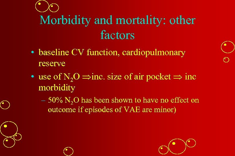 Morbidity and mortality: other factors • baseline CV function, cardiopulmonary reserve • use of