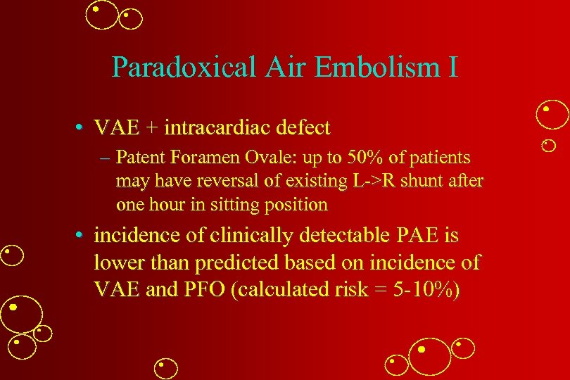 Paradoxical Air Embolism I • VAE + intracardiac defect – Patent Foramen Ovale: up