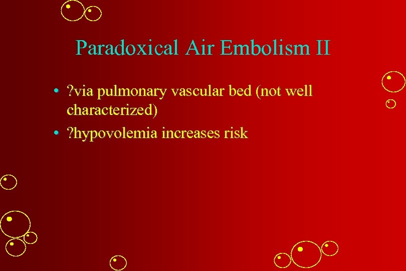 Paradoxical Air Embolism II • ? via pulmonary vascular bed (not well characterized) •