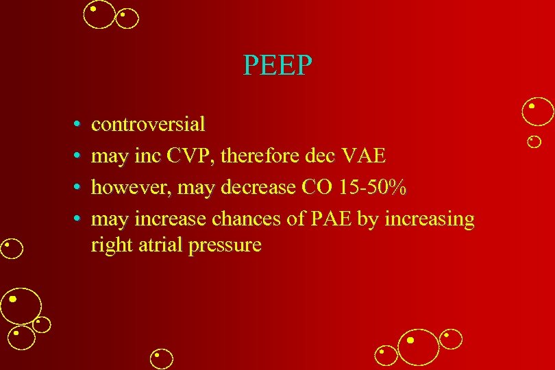 PEEP • • controversial may inc CVP, therefore dec VAE however, may decrease CO