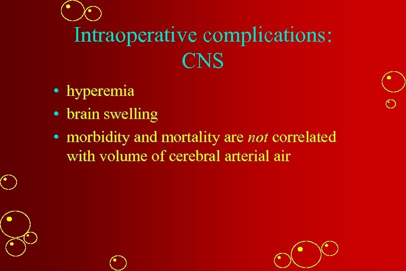 Intraoperative complications: CNS • hyperemia • brain swelling • morbidity and mortality are not