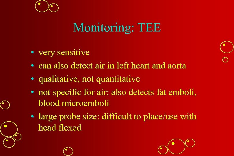 Monitoring: TEE • • very sensitive can also detect air in left heart and