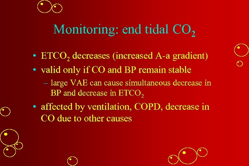 Monitoring: end tidal CO 2 • ETCO 2 decreases (increased A-a gradient) • valid