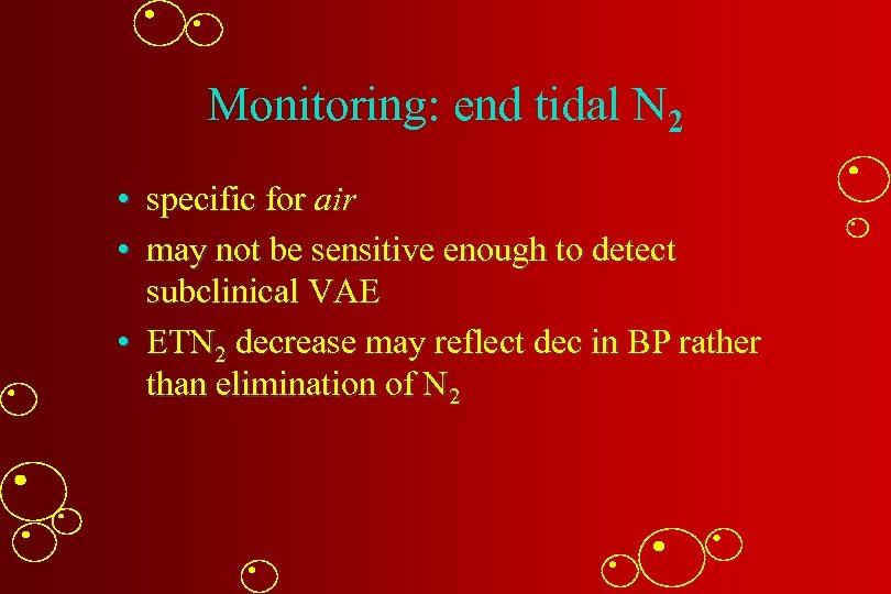 Monitoring: end tidal N 2 • specific for air • may not be sensitive