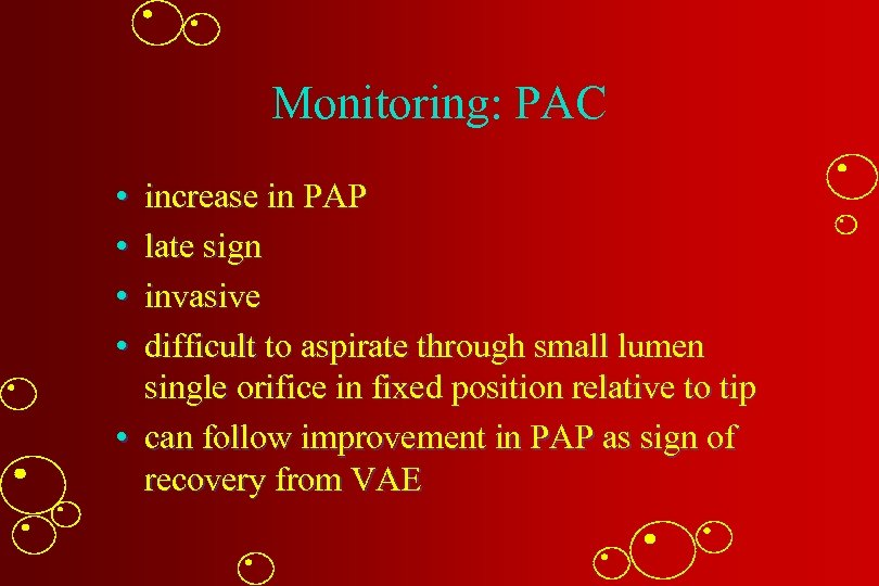 Monitoring: PAC • • increase in PAP late sign invasive difficult to aspirate through