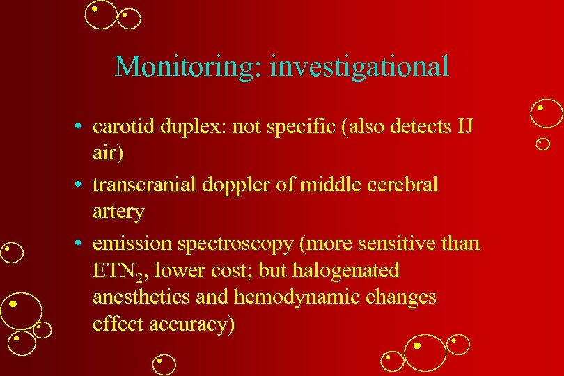 Monitoring: investigational • carotid duplex: not specific (also detects IJ air) • transcranial doppler